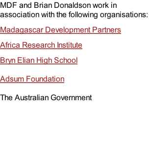 MDF and Brian Donaldson work in association with the following organisations: Madagascar Development Partners Africa Research Institute Bryn Elian High School   Adsum Foundation   The Australian Government